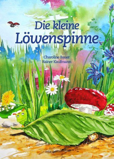 Die kleine Löwenspinne von Charoline Bauer und Rainer S. Kaufmann